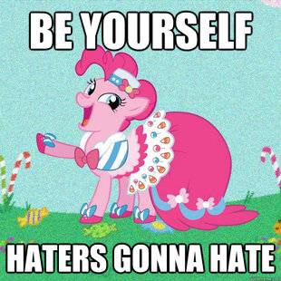 Pinkie pie be yourself haters gonna hate