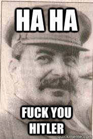 Stalin Fuck you Hitler
