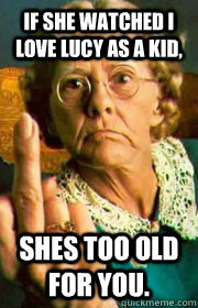 If shes too old for you