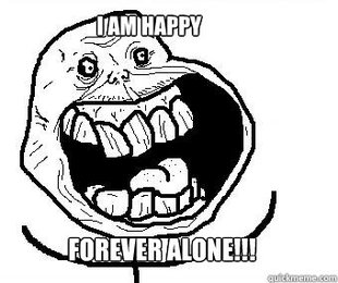 Forever alone happy