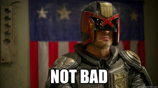 NOT BAD DREDD