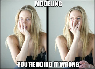 Modeling Youre Doing It Wrong