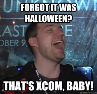 Thats XCOM baby
