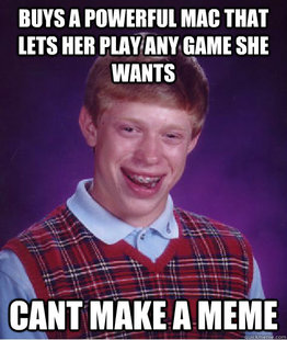 Bad Luck Brian Mac 1