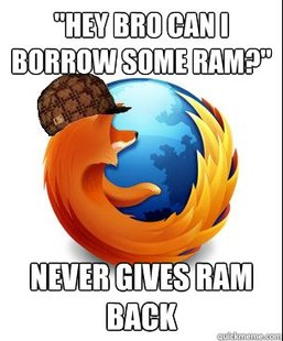 Scumbag Firefox